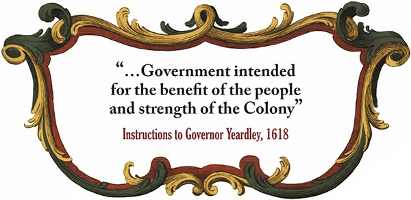 "quote: ""...Government intended for the benefit of the people and the strength of the Colony"" - Instructions to Governor Yeardley, 1618"